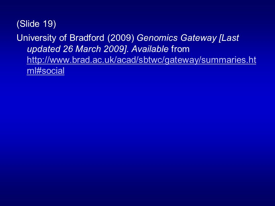 (Slide 19) University of Bradford (2009) Genomics Gateway [Last updated 26 March 2009].